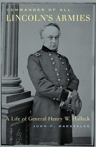 Commander of All Lincoln's Armies : A Life of General Henry W. Halleck