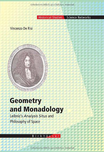 Geometry And Monadology: Leibniz'S Analysis Situs And Philosophy Of Space (Science Networks. Historical Studies)