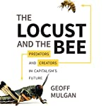 The Locust and the Bee: Predators and Creators in Capitalism's Future | Geoff Mulgan