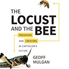 The Locust and the Bee: Predators and Creators in Capitalism's Future (       UNABRIDGED) by Geoff Mulgan Narrated by Mark Ashby