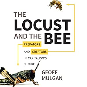 The Locust and the Bee: Predators and Creators in Capitalism's Future | [Geoff Mulgan]
