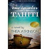 One Insular Tahiti (a novel of the afterlife and reincarnation) ~ Thea Atkinson
