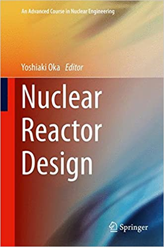 Nuclear Reactor Design (An Advanced Course in Nuclear Engineering)