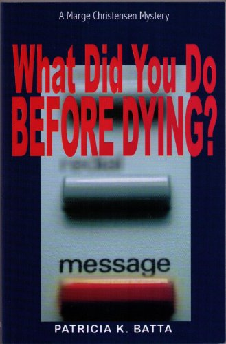 Book: What Did You Do Before Dying? (A Marge Chirstensen Mystery) by Patricia K. Batta