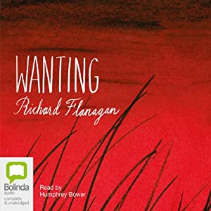 Wanting | [Richard Flanagan]