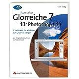 """Scott Kelbys Glorreiche 7 f�r Photoshop CS3 - 7 Techniken, die alle Bilder zum Leuchten bringen: 7 Techniken, die alle Bilder zum Leuchten bringen - Mit Originalbildmaterial zum Download (DPI Grafik)von """"Scott Kelby"""""""