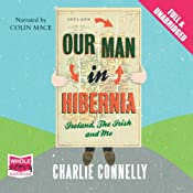 Our Man in Hibernia | [Charlie Connelly]