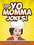 151+ Yo Momma Jokes (Funny and Hilarious Yo Momma Jokes): Huge Collection of Funny Yo Momma Jokes: Jokes, Humor, Comedy (Funny and Hilarious Joke Books)