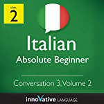 Absolute Beginner Conversation #3, Volume 2 (Italian) |  Innovative Language Learning