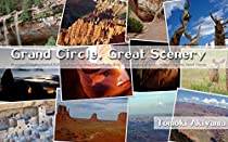 Grand Circle, Great Scenery: Zion, Bryce Canyon, Capitol Reef, Great Basin, Arches, Canyonlands, Mesa Verde, Monument Valley, Antelope Canyon, Grand Canyon From True Arch Publishing