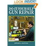 Do-It-Yourself Gun Repair: Gunsmithing at Home by Edward A. Matunas