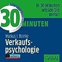 30 Minuten Verkaufspsychologie Hörbuch von Markus I. Reinke Gesprochen von: Gilles Karolyi, Gisa Bergmann, Heiko Grauel
