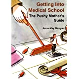 Getting into Medical School - The Pushy Mother's Guideby Anna May Mangan