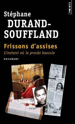 Frissons d'assises L'instant où le procés bascule - Stéphane Durand-Souffland