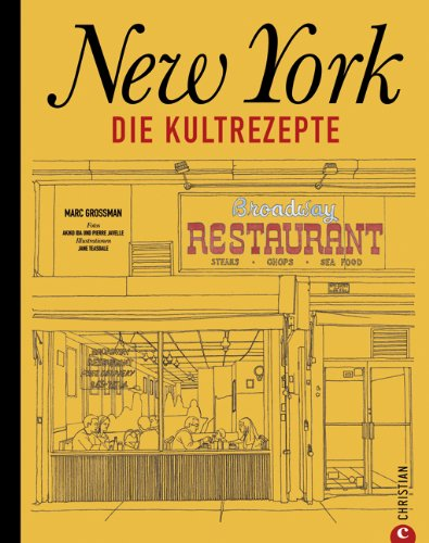 New York - Die Kultrezepte: Die kulinarische Welt des Big Apple in einem Kochbuch. Vom Breakfast über Brunch und Lunch bis hin zur Coffee Time - die leckersten amerikanischen Rezeptideen aus New York