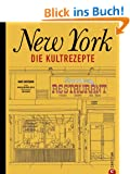 New York - Die Kultrezepte: Die kulinarische Welt des Big Apple in einem Kochbuch. Vom Breakfast �ber Brunch und Lunch bis hin zur Coffee Time - die leckersten amerikanischen Rezeptideen aus New York