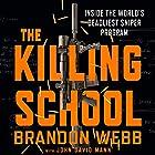 The Killing School: Inside the World's Deadliest Sniper Program Hörbuch von Brandon Webb, John David Mann Gesprochen von: Haywood Morse