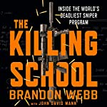The Killing School: Inside the World's Deadliest Sniper Program | Brandon Webb,John David Mann