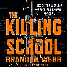 The Killing School: Inside the World's Deadliest Sniper Program Audiobook by Brandon Webb, John David Mann Narrated by Haywood Morse