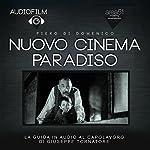 Nuovo Cinema Paradiso: Audiofilm. La guida in audio al capolavoro di Giuseppe Tornatore [Audiomovie. The Audio Guide to the Masterpiece by Giuseppe Tornatore] | Piero Di Domenico