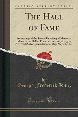 The Hall of Fame: Proceedings of the Second Unveiling of Memorial Tablets in the Hall of Frame at University Heights, New York City, Upon Memorial Day, May 30, 1907 (Classic Reprint)