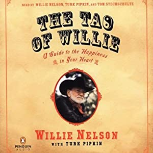 The Tao of Willie: A Guide to the Happiness in Your Heart | [Willie Nelson, Turk Pipkin]