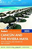 Fodors Cancun and the Riviera Maya 2013: with Cozumel and the Best of the Yucatan (Full-color Travel Guide)