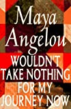 By Maya Angelou Wouldnt Take Nothing for My Journey Now (1st)