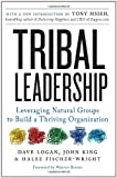 Tribal Leadership: Leveraging Natural Groups to Build a Thriving Organization by Dave Logan, John King, Halee Fischer-Wright