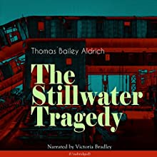 The Stillwater Tragedy Audiobook by Thomas Bailey Aldrich Narrated by Victoria Bradley