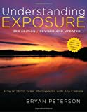 Understanding Exposure, 3rd Edition: How to Shoot Great Photographs with Any Camera (9780817439392): Bryan Peterson: Books