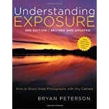 Understanding Exposure, 3rd Edition: How to Shoot Great Photographs with Any Cameraby Bryan Peterson