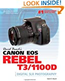 David Busch's Canon EOS Rebel T3/1100D Guide to Digital SLR Photography (David Busch's Digital Photography Guides)