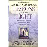 George Anderson's Lessons from the Light: Extraordinary Messages of Comfort and Hope from the Other Side ~ George Anderson