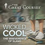 Wicked Cool - The Irreverence of Slang | Anne Curzan