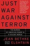 Just War Against Terror: The Burden Of American Power In A Violent World (0465019110) by Jean Bethke Elshtain