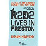 R2D2 Lives in Preston: The Best of BBC 6 Music's Toast the Nationby Shaun Keaveny
