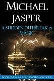 A Sudden Outbreak of Magic (Contagious Magic Book 1)