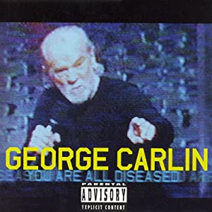 You Are All Diseased | [George Carlin]
