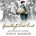 Goodbye East End: An Evacuee's Story Audiobook by David Merron Narrated by David Thorpe