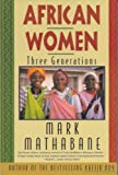 img - for African Women: Three Generations (Books by Mark Mathabane) book / textbook / text book