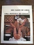 img - for Dez Casos De Amor E Uma Pintura De Camara (Exhibition Catalog) (Pinturas - Montagens - Lithografias - Objetos) book / textbook / text book