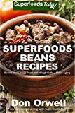 Superfoods Beans Recipes: Over 50 Quick & Easy Gluten Free Low Cholesterol Whole Foods Recipes full of Antioxidants & Phytochemicals (Natural Weight Loss Transformation Book 125)