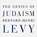 The Genius of Judaism Audiobook by Bernard-Henri Lévy, Steven B. Kennedy - translator Narrated by Mark Bramhall