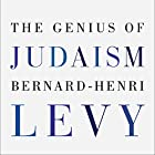 The Genius of Judaism Hörbuch von Bernard-Henri Lévy, Steven B. Kennedy - translator Gesprochen von: Mark Bramhall