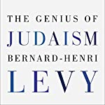The Genius of Judaism | Bernard-Henri Lévy,Steven B. Kennedy - translator