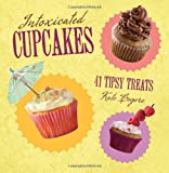 Intoxicated Cupcakes: 41 Tipsy Treats