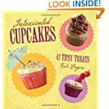 Intoxicated Cupcakes: 41 Tipsy Treats by Kate Legere
