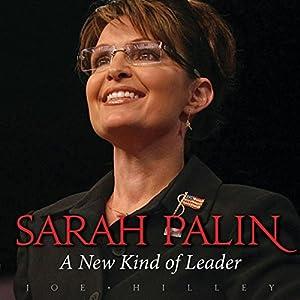 Sarah Palin: A New Kind of Leader | [Joe Hilley]
