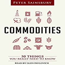 Commodities: 50 Things You Really Need to Know Audiobook by Peter Sainsbury Narrated by Glen Pavlovich